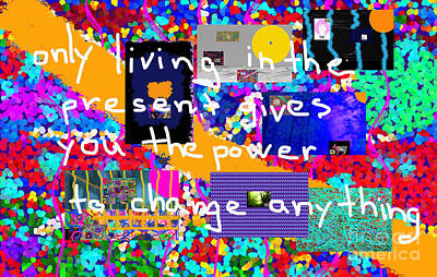 Only Living In The Present Gives You The Power To Change Anything Art Print
