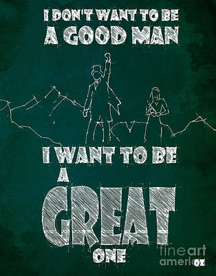 Quote Drawing - Oz Quote. I Don't Want To Be A Good Man... by Pablo Franchi