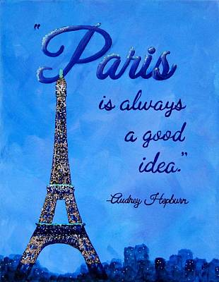 Audrey Hepburn Painting - Paris Is Always A Good Idea Audrey Hepburn Quote Art by Michelle Eshleman