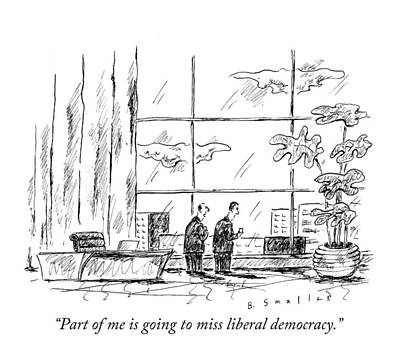 Drawing - Part Of Me Is Going To Miss Liberal Democracy by Barbara Smaller