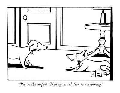 Dogs Drawing - 'pee On The Carpet!'  That's Your Solution by Bruce Eric Kaplan