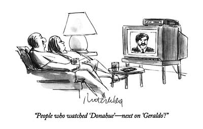 Phils Drawing - People Who Watched 'donahue' - Next On 'geraldo'! by Mort Gerberg