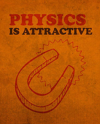 Mixed Media - Physics Is Attractive Nerd Humor Poster Art by Design Turnpike