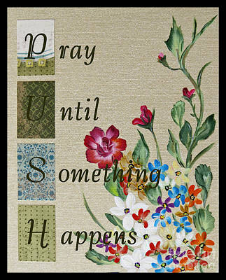 Pray Until Something Happens Art Print by Ella Kaye Dickey