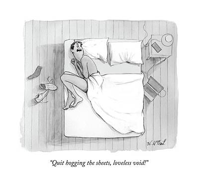 Drawing - Quit Hogging The Sheets by Will McPhail