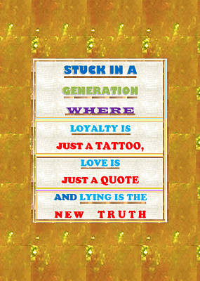 Loyality Mixed Media - Quote Wisdom Generation Truth Love Loyality Background Designs  And Color Tones N Color Shades Avail by Navin Joshi