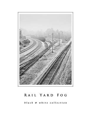 Photograph - Rail Yard Fog  Black And White Collection by Greg Jackson