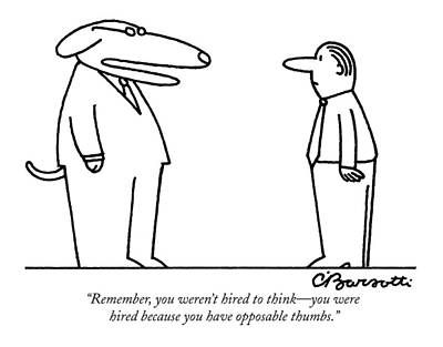 Employer Drawing - Remember, You Weren't Hired To Think - by Charles Barsotti