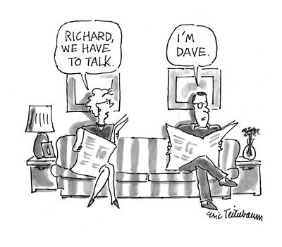 'richard, We Have To Talk.' 'i'm Dave.' Art Print by Eric Teitelbaum