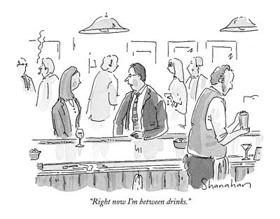 Right Now I'm Between Drinks Art Print by Danny Shanahan