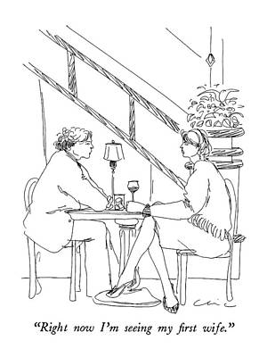 Dating Drawing - Right Now I'm Seeing My First Wife by Richard Cline