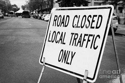 road closed local traffic only sign swift current Saskatchewan Canada Art Print by Joe Fox