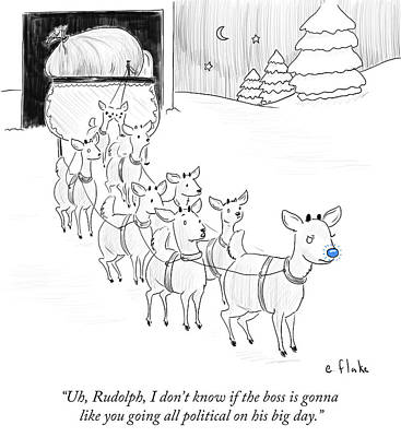 Cartoons Drawing - Rudolph I Don't Know If The Boss Is Gonna Like by Emily Flake