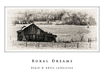 Photograph - Rural Dreams  Black And White Collection by Greg Jackson