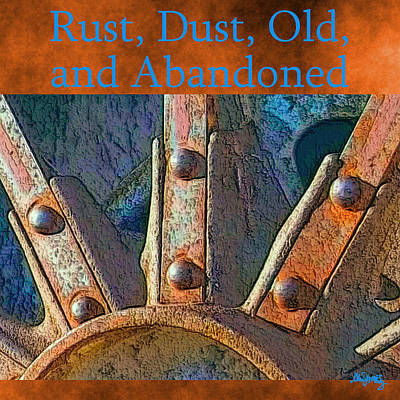 Digital Art - Rust Dust Old And Abandoned Gallery by Glenn McCarthy Art and Photography