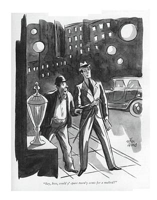 Drawing - Say, Boss, Could Y' Spare Twen'y Cents Fer by Peter Arno