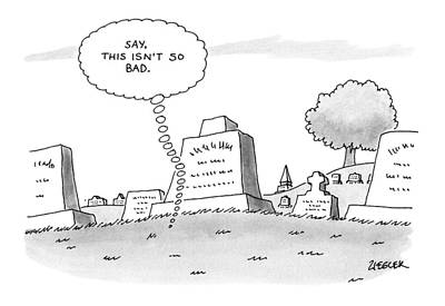 Gravestone Drawing - 'say, This Isn't So Bad.' by Jack Ziegler