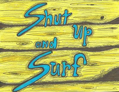 Surfing Drawing - Shut Up And Surf by Ray Ratzlaff