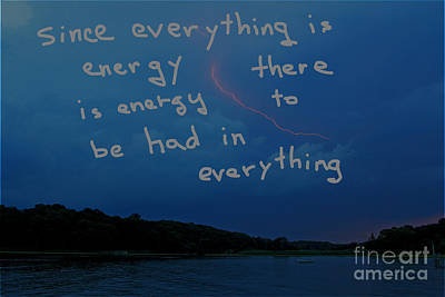 Since Energy Is Everything There Is Energy To Be Had In Everything Art Print