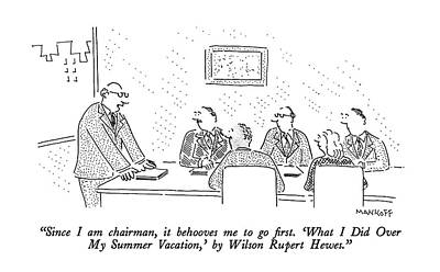 Boardroom Drawing - Since I Am Chairman by Robert Mankoff