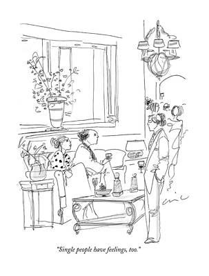 Feelings Drawing - Single People Have Feelings by Richard Cline