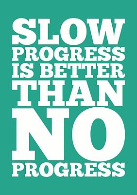 Progress Digital Art - Slow Progress Is Better Inspirational Typography Quotes Poster by Lab No 4 - The Quotography Department