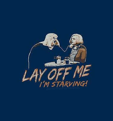 Show Digital Art - Snl - Lay Off Me by Brand A