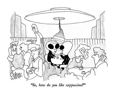 Science Fiction Drawing - So, How Do You Like Cappuccino? by Gahan Wilson