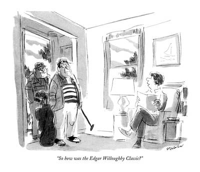 Sports Drawing - So How Was The Edgar Willoughby Classic? by James Stevenson
