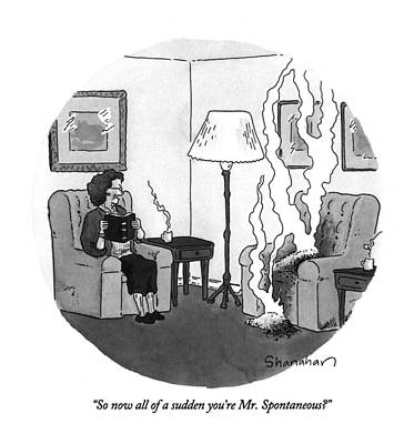 So Now All Of A Sudden You're Mr. Spontaneous? Art Print