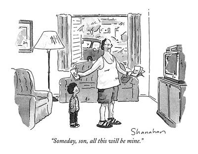 Someday, Son, All This Will Be Mine Art Print by Danny Shanahan