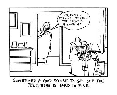 Hard Drawing - Sometimes A Good Excuse To Get Off The Telephone by Bruce Eric Kaplan