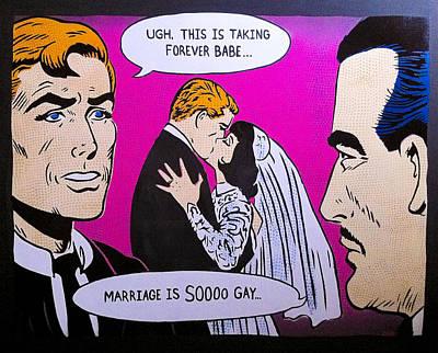 Roy Painting - Soooo Gay by Bobby Zeik