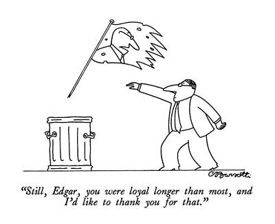Most Liked Drawing - Still, Edgar, You Were Loyal Longer Than Most by Charles Barsotti