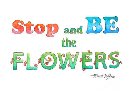 Stop And Be The Flowers Art Print