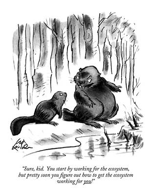 Beaver Drawing - Sure, Kid. You Start By Working by Ed Fisher