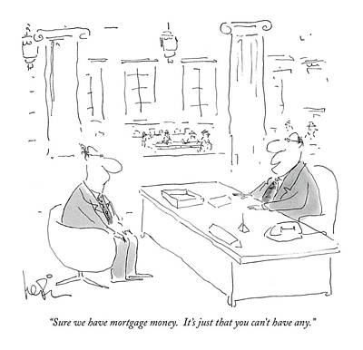Ale Drawing - Sure We Have Mortgage Money.  It's Just That by Arnie Levin