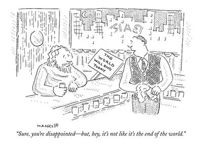 End Of The World Drawing - Sure, You're Disappointed - But, Hey, It's by Robert Mankoff