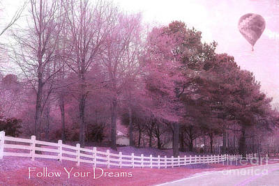 Pink And Purple Photograph - Surreal Fantasy Pink South Carolina Nature Hot Air Balloon Typography - Follow Your Dreams by Kathy Fornal