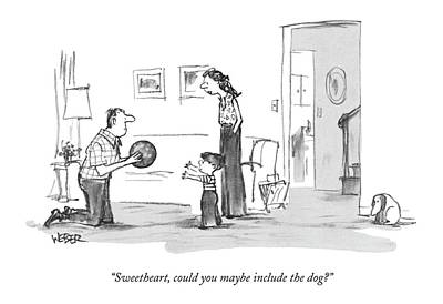 Dog Playing Ball Drawing - Sweetheart, Could You Maybe Include The Dog? by Robert Weber