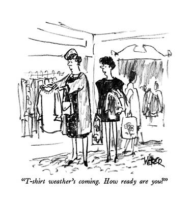 How Are You Drawing - T-shirt Weather's Coming.  How Ready Are You? by Robert Weber