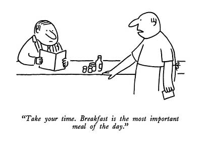 Food Drawing - Take Your Time.  Breakfast Is The Most Important by Charles Barsotti