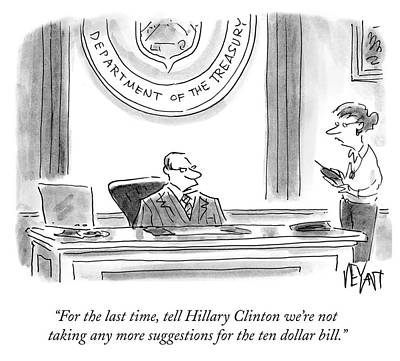 Hillary Clinton Drawing - Tell Hillary Clinton We're Not Taking Any More by Christopher Weyant