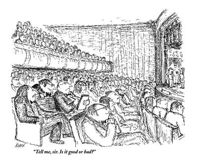 Theater Drawing - Tell Me, Sir. Is It Good Or Bad? by Edward Koren