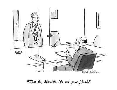 Employer Drawing - That Tie, Merrick.  It's Not Your Friend by Leo Cullum