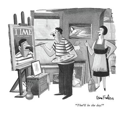Time Magazine Drawing - That'll Be The Day! by Dana Fradon