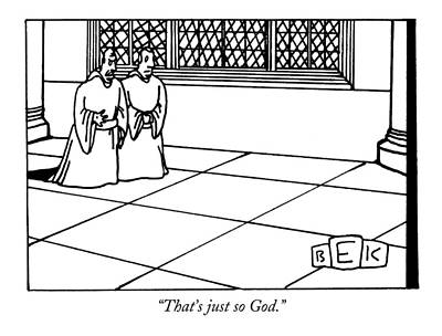 Monks Drawing - That's Just So God by Bruce Eric Kaplan