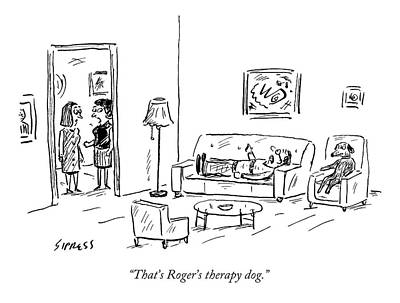Pet Therapy Drawing - That's Roger's Therapy Dog by David Sipress