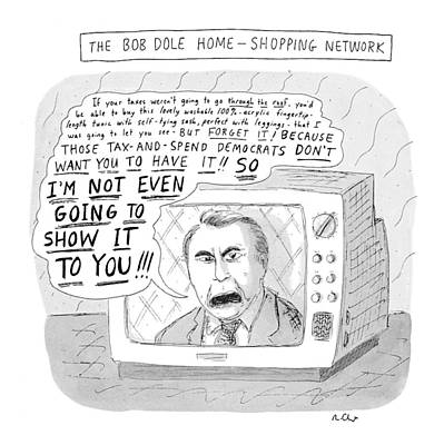 Democrat Drawing - The Bob Dole Home-shopping Network by Roz Chast