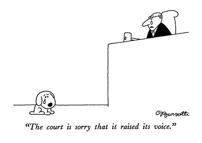 Crying Drawing - The Court Is Sorry That It Raised Its Voice by Charles Barsotti